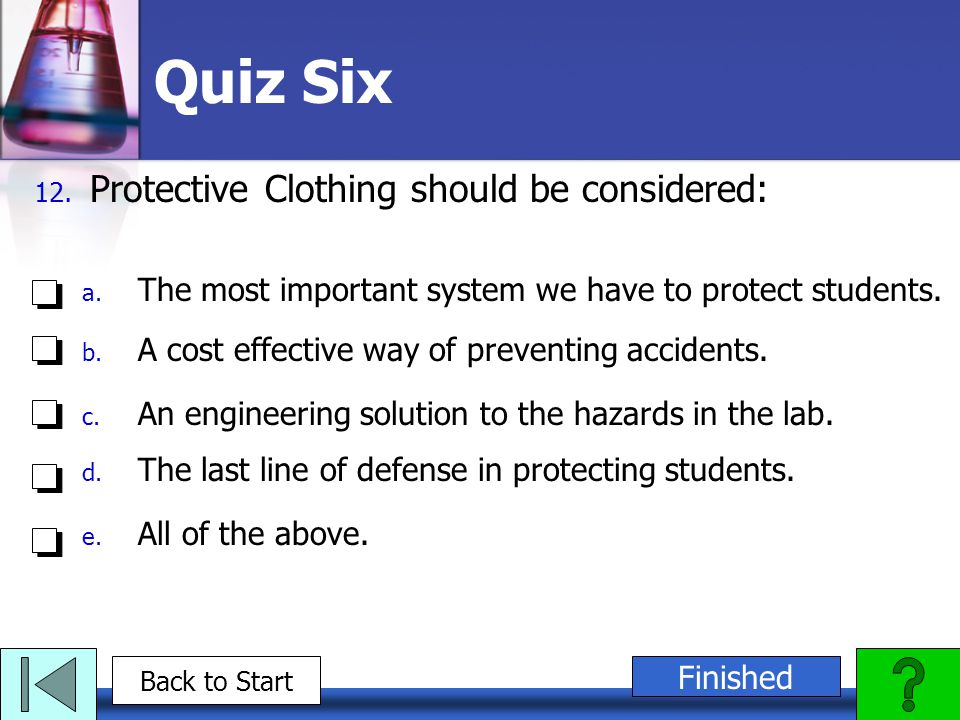 Quiz Six Protective Clothing should be considered: