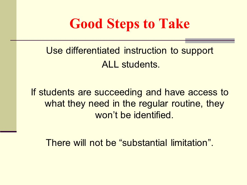 Good Steps to Take Use differentiated instruction to support