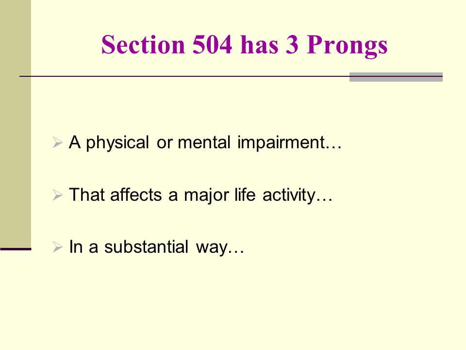 Section 504 has 3 Prongs A physical or mental impairment…