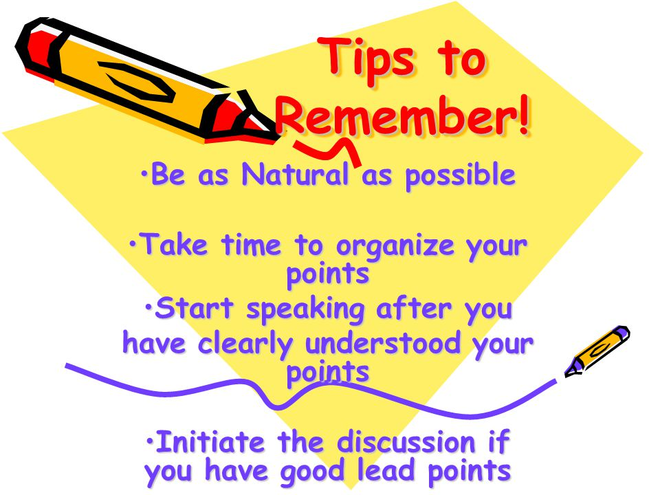 Tips to Remember! Be as Natural as possible