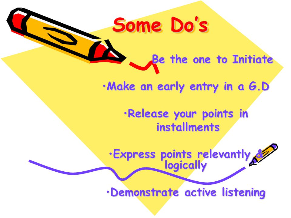 Some Do's Be the one to Initiate Make an early entry in a G.D