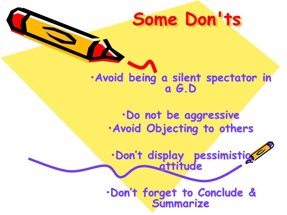 Some Don ts Avoid being a silent spectator in a G.D