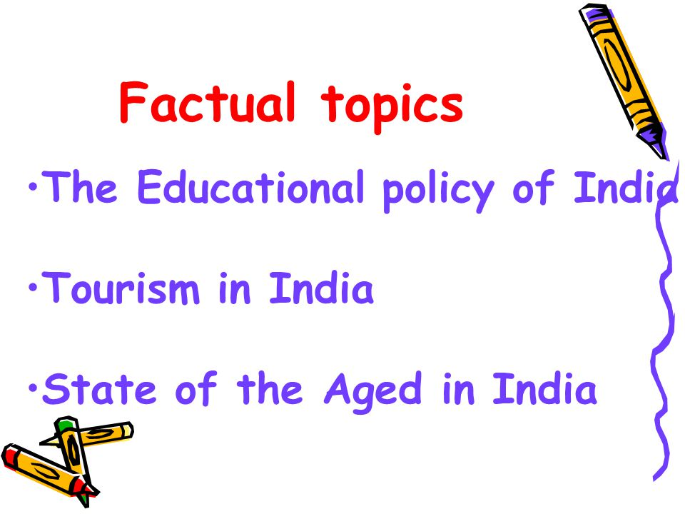 Factual topics The Educational policy of India Tourism in India