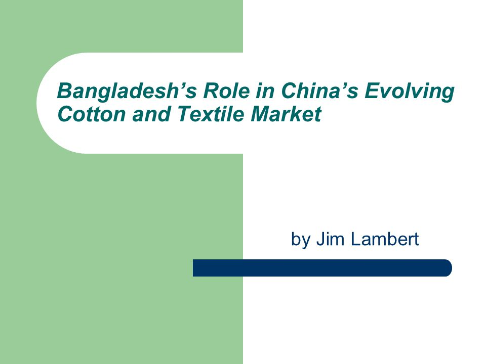 Bangladesh's Role in China's Evolving Cotton and Textile Market