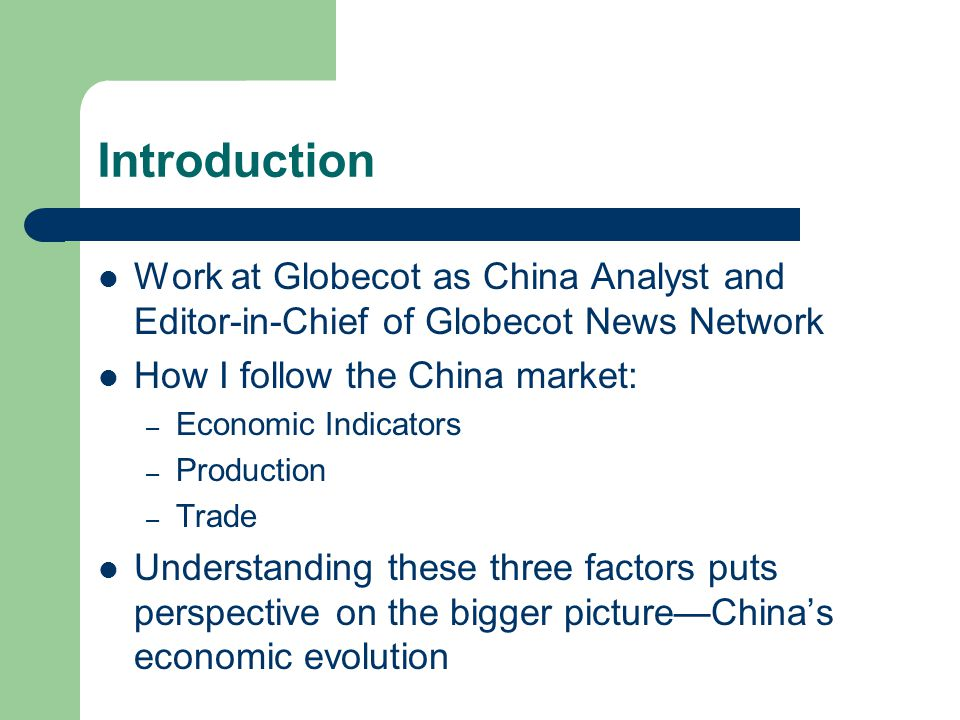 Introduction Work at Globecot as China Analyst and Editor-in-Chief of Globecot News Network. How I follow the China market: