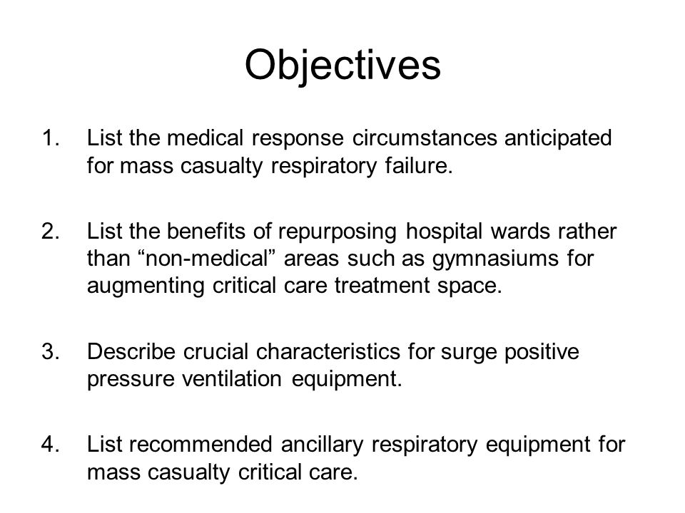 Objectives List the medical response circumstances anticipated for mass casualty respiratory failure.