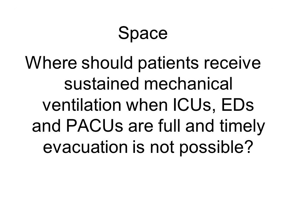 Space Where should patients receive sustained mechanical ventilation when ICUs, EDs and PACUs are full and timely evacuation is not possible