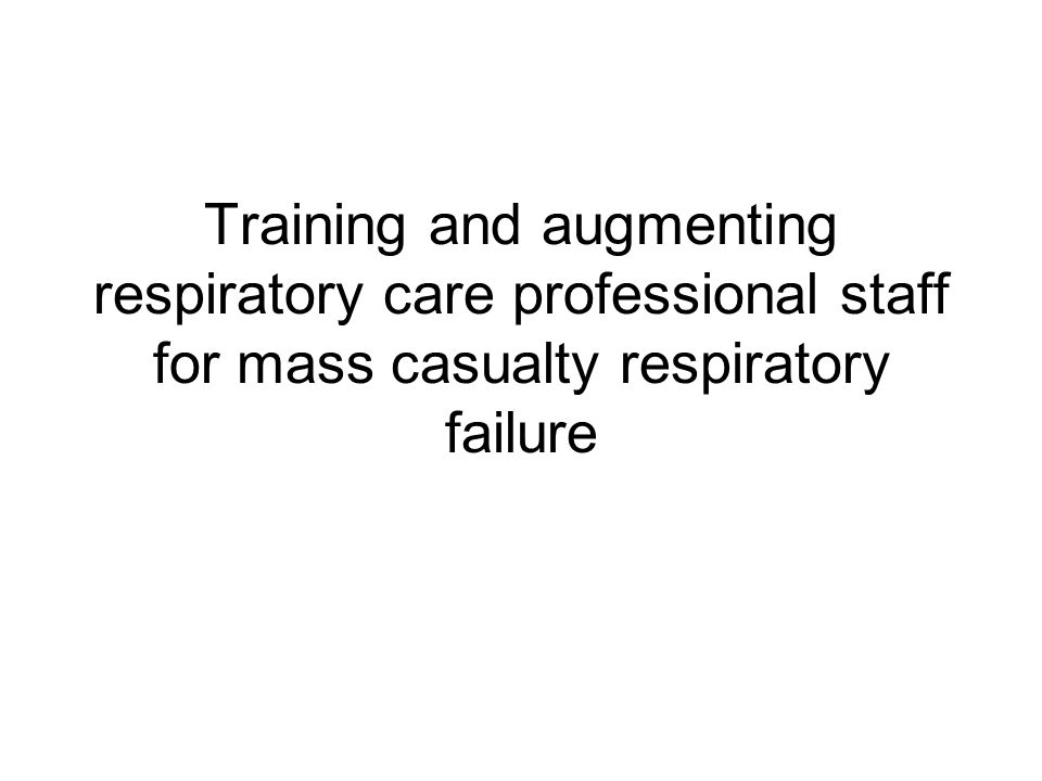 Training and augmenting respiratory care professional staff for mass casualty respiratory failure