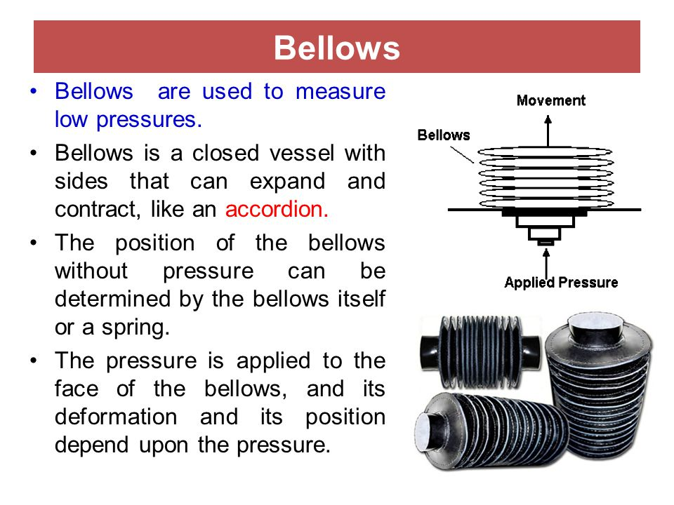Bellows Bellows are used to measure low pressures.