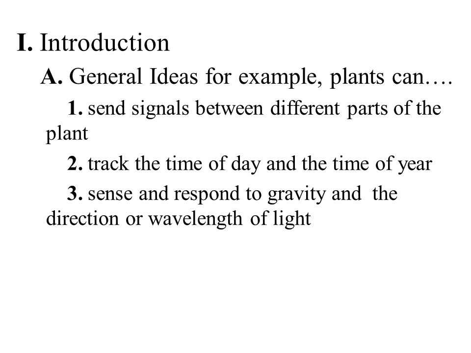 I. Introduction A. General Ideas for example, plants can….