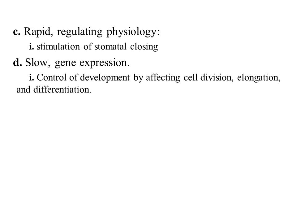 c. Rapid, regulating physiology: d. Slow, gene expression.