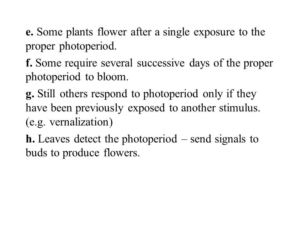 e. Some plants flower after a single exposure to the proper photoperiod.