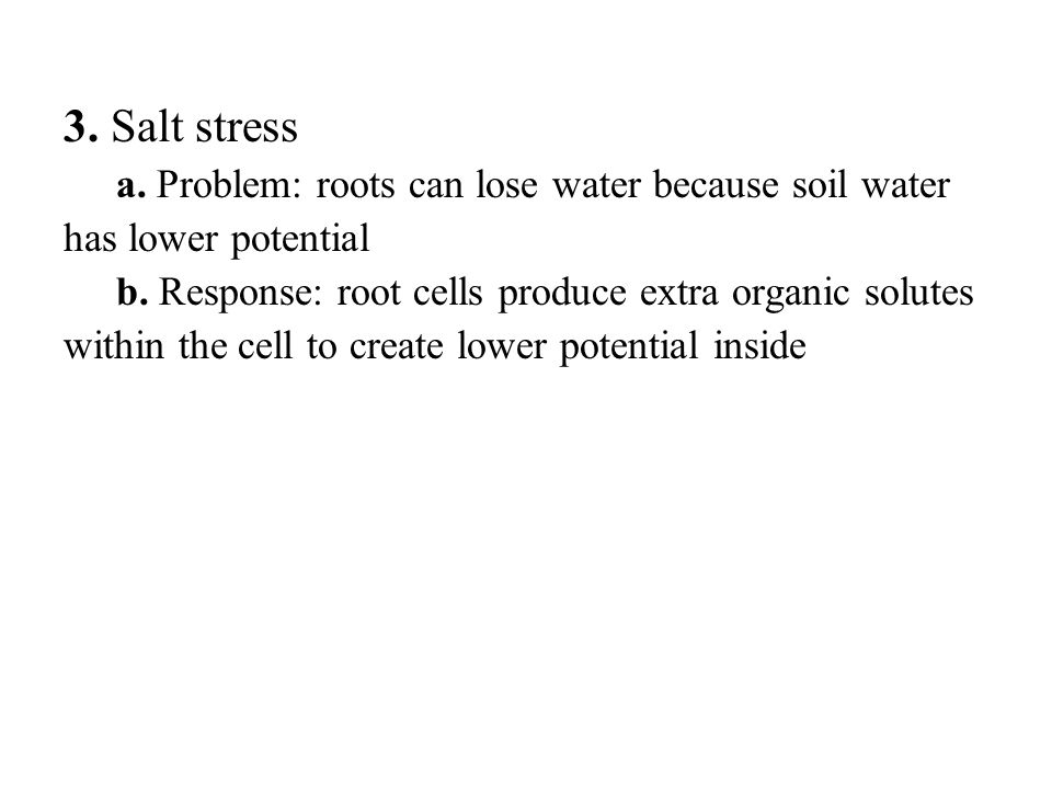 3. Salt stress a. Problem: roots can lose water because soil water