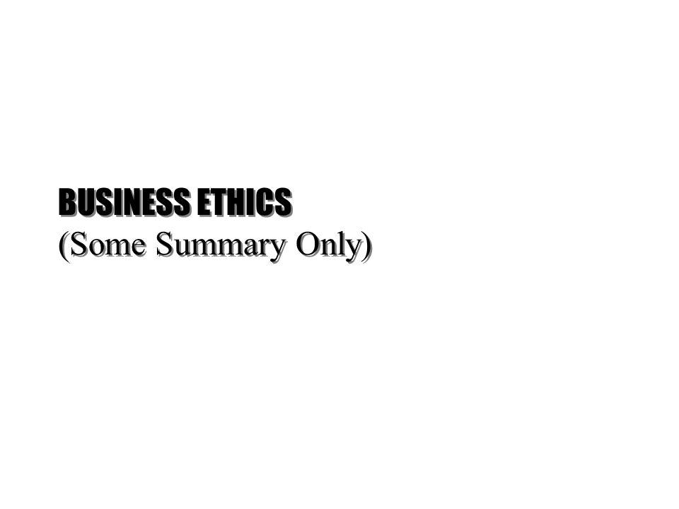 BUSINESS ETHICS (Some Summary Only)