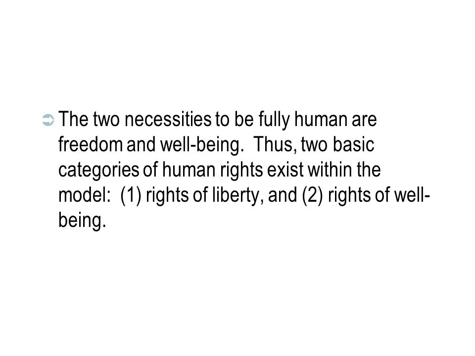 The two necessities to be fully human are freedom and well-being