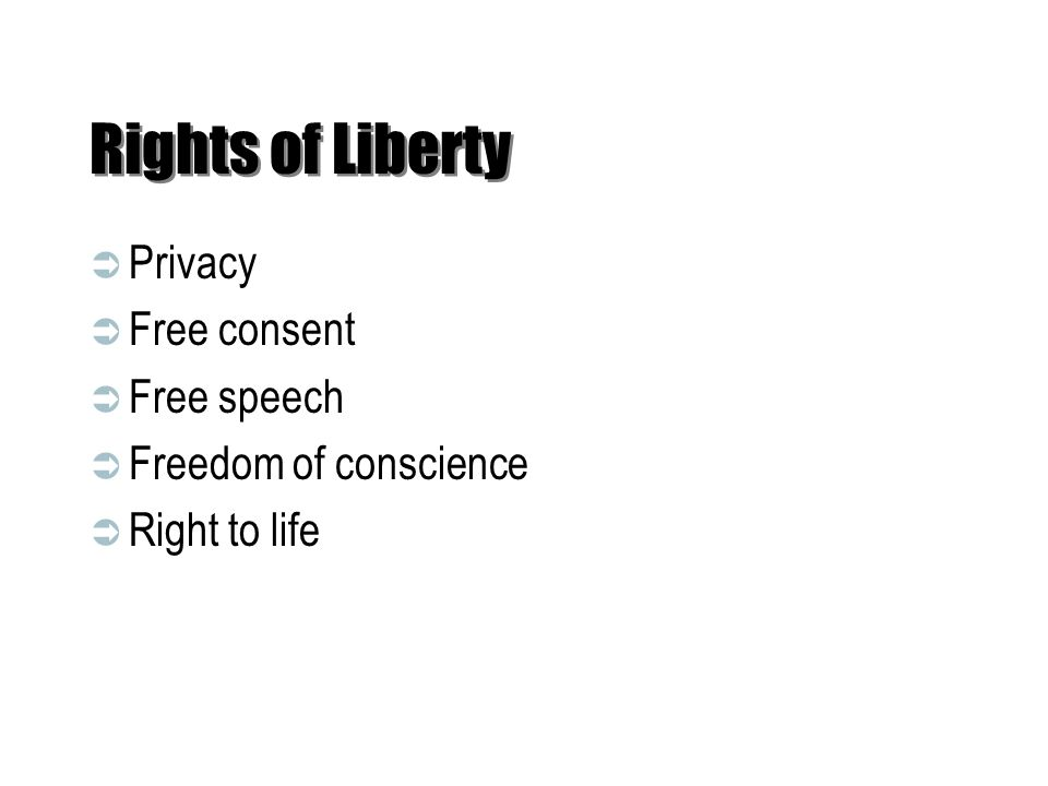 Rights of Liberty Privacy Free consent Free speech