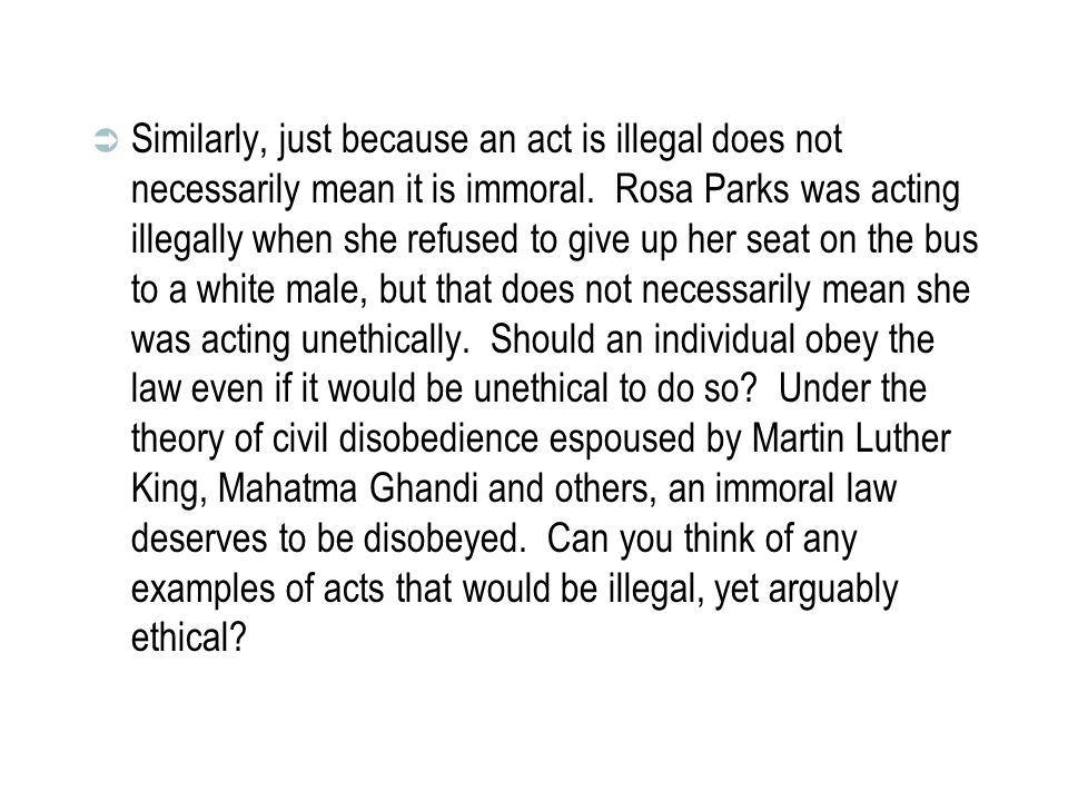 Similarly, just because an act is illegal does not necessarily mean it is immoral.