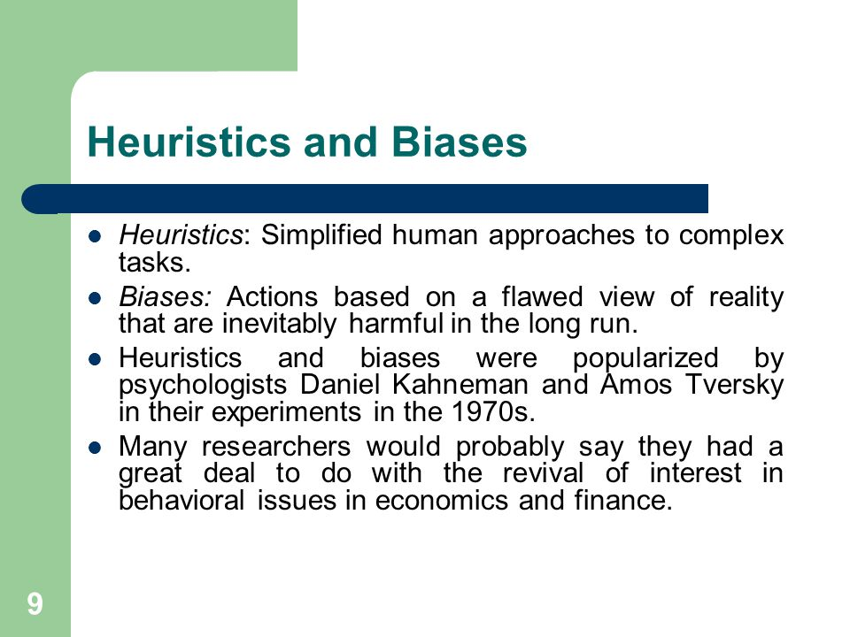 Heuristics and Biases Heuristics: Simplified human approaches to complex tasks.