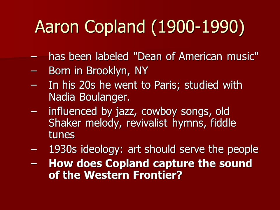 Aaron Copland (1900-1990) has been labeled Dean of American music