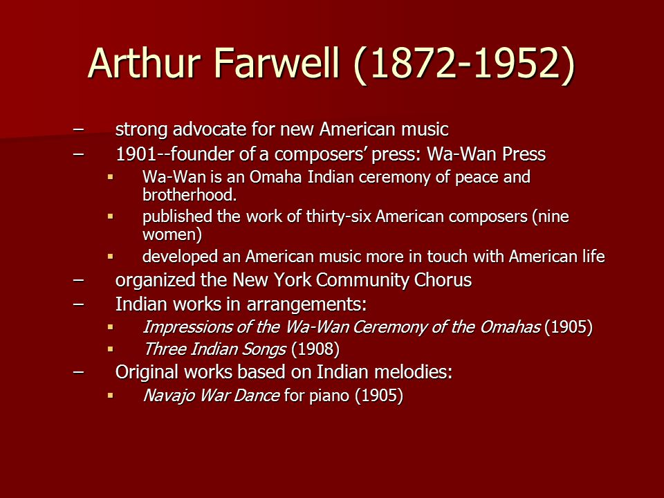 Arthur Farwell (1872-1952) strong advocate for new American music