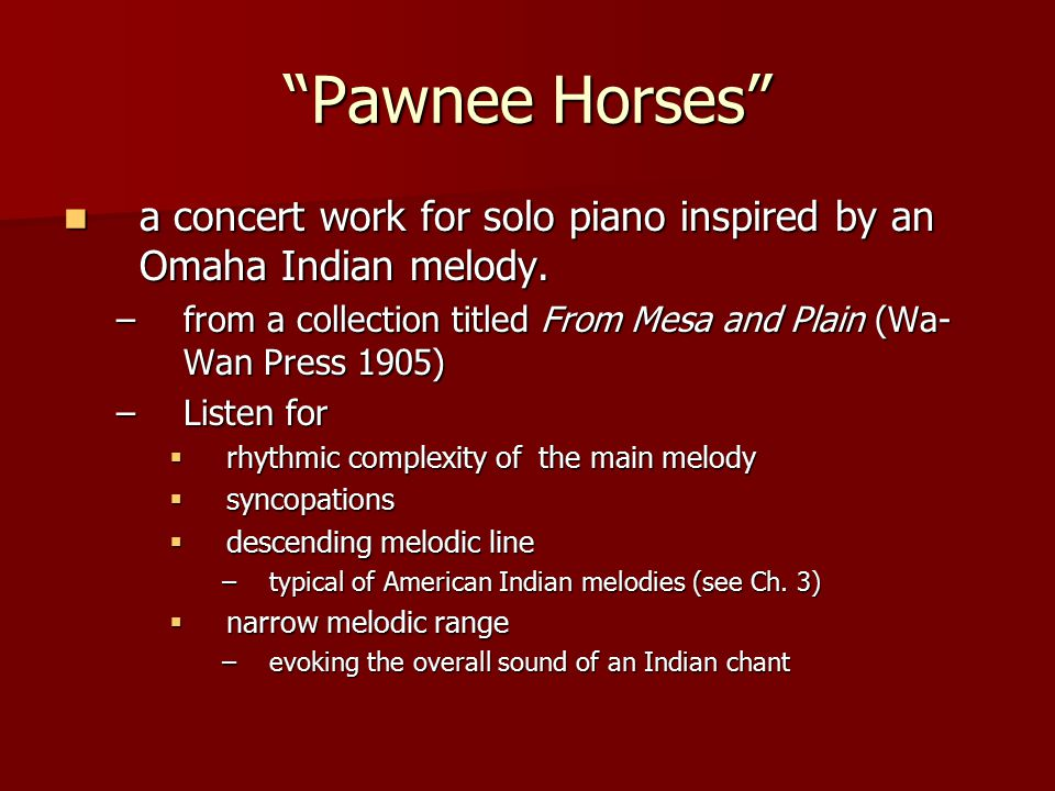 Pawnee Horses a concert work for solo piano inspired by an Omaha Indian melody. from a collection titled From Mesa and Plain (Wa-Wan Press 1905)