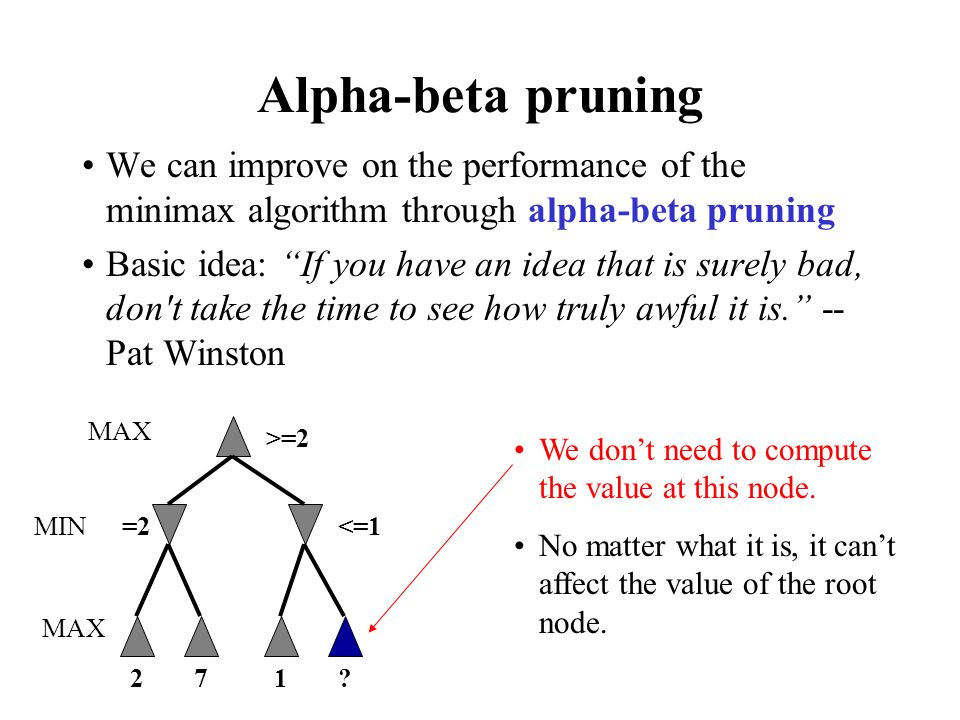 Alpha-beta pruning We can improve on the performance of the minimax algorithm through alpha-beta pruning.