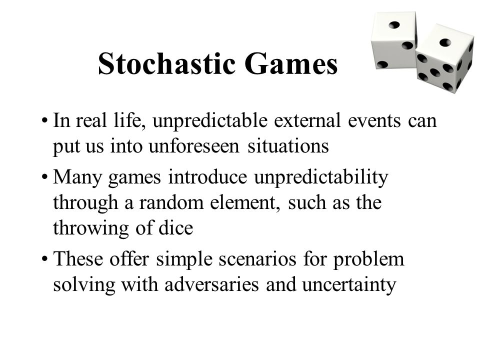 Stochastic Games In real life, unpredictable external events can put us into unforeseen situations.