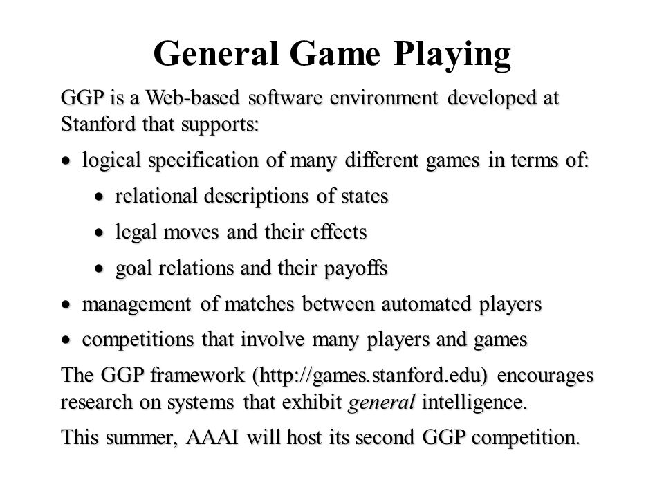 General Game Playing GGP is a Web-based software environment developed at Stanford that supports: