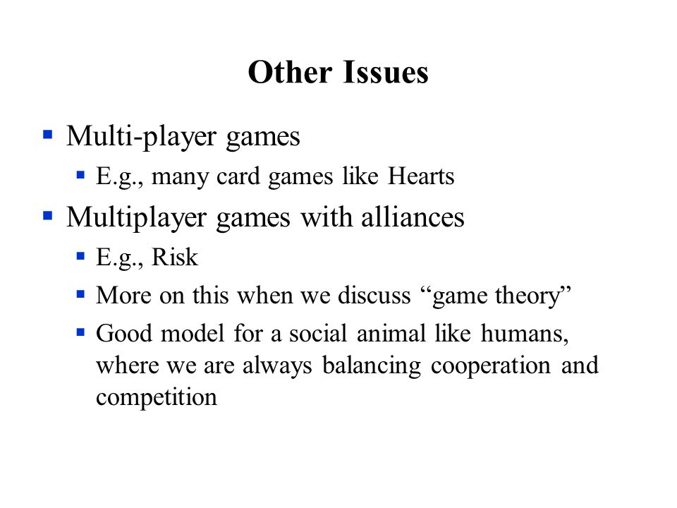 Other Issues Multi-player games Multiplayer games with alliances