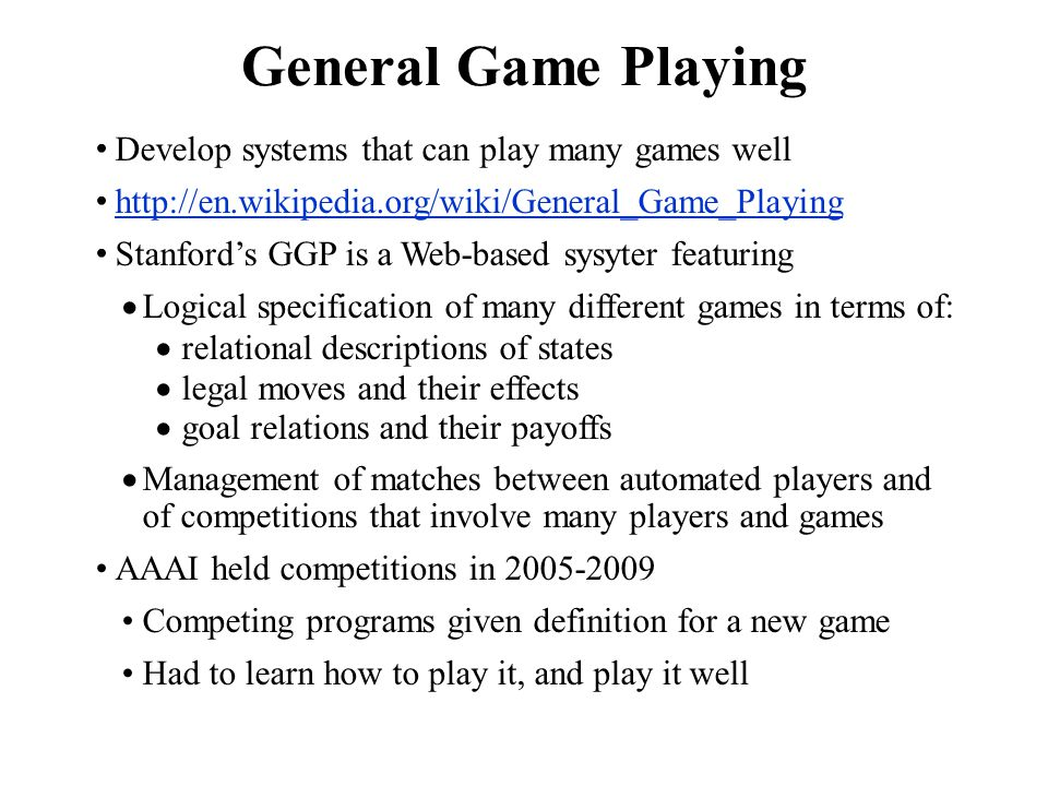 General Game Playing Develop systems that can play many games well