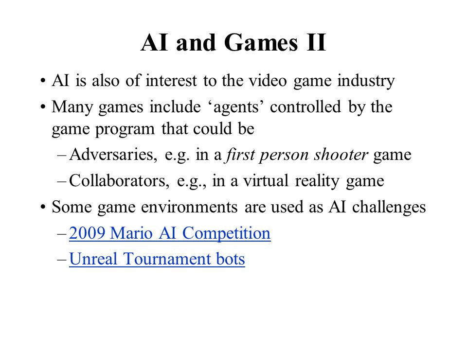 AI and Games II AI is also of interest to the video game industry