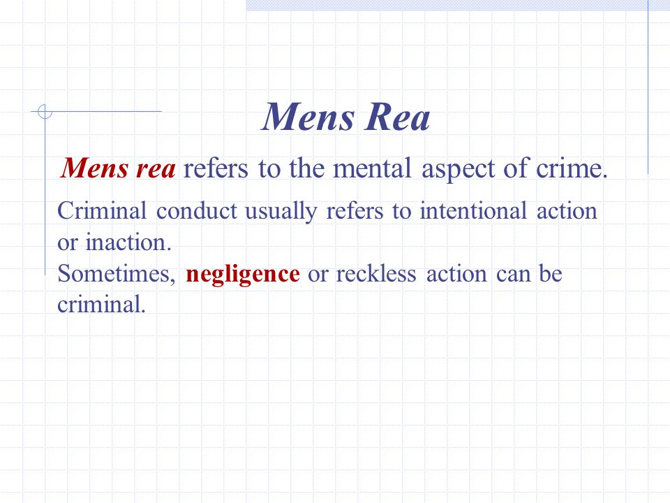 Mens rea refers to the mental aspect of crime.
