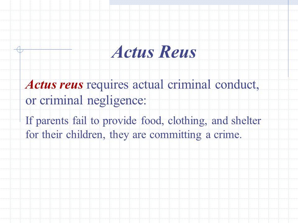 Actus Reus Actus reus requires actual criminal conduct, or criminal negligence: