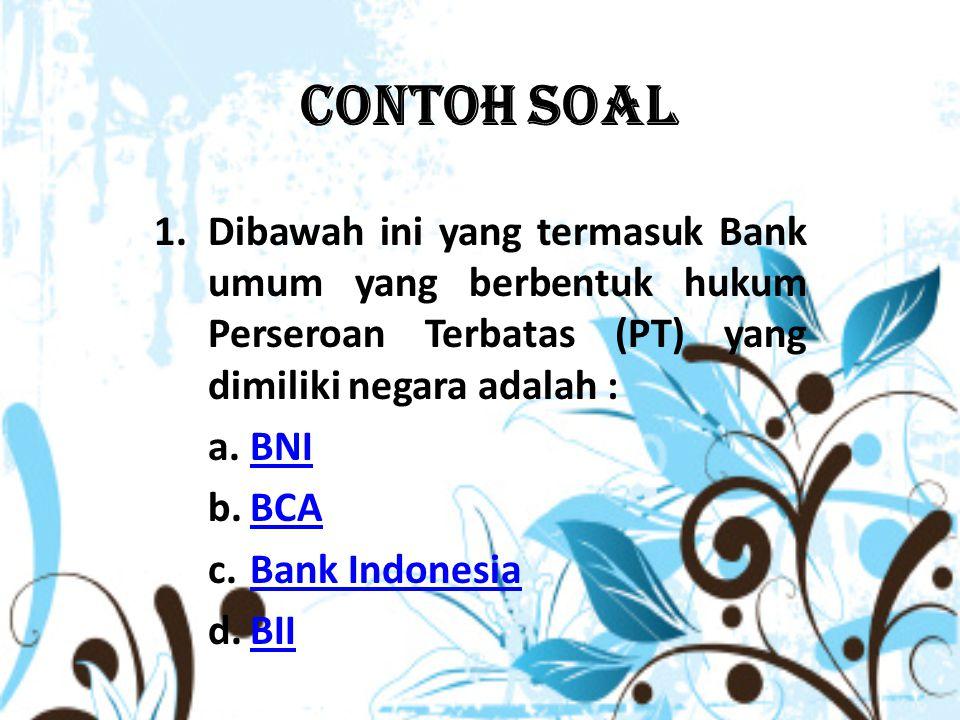 Contoh Soal Dibawah ini yang termasuk Bank umum yang berbentuk hukum Perseroan Terbatas (PT) yang dimiliki negara adalah :