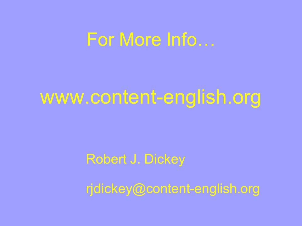 www.content-english.org For More Info… Robert J. Dickey