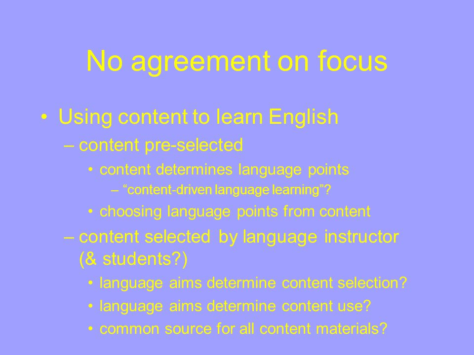 No agreement on focus Using content to learn English