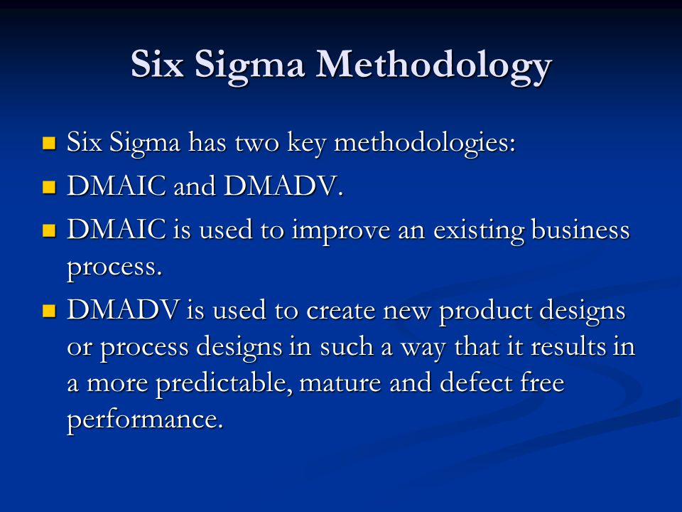 Six Sigma Methodology Six Sigma has two key methodologies: