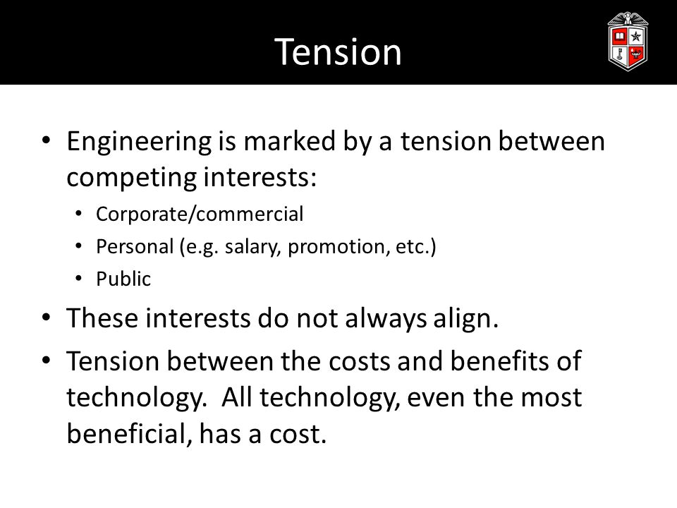 Tension Engineering is marked by a tension between competing interests: Corporate/commercial. Personal (e.g. salary, promotion, etc.)