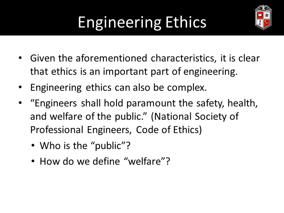Engineering Ethics Given the aforementioned characteristics, it is clear that ethics is an important part of engineering.