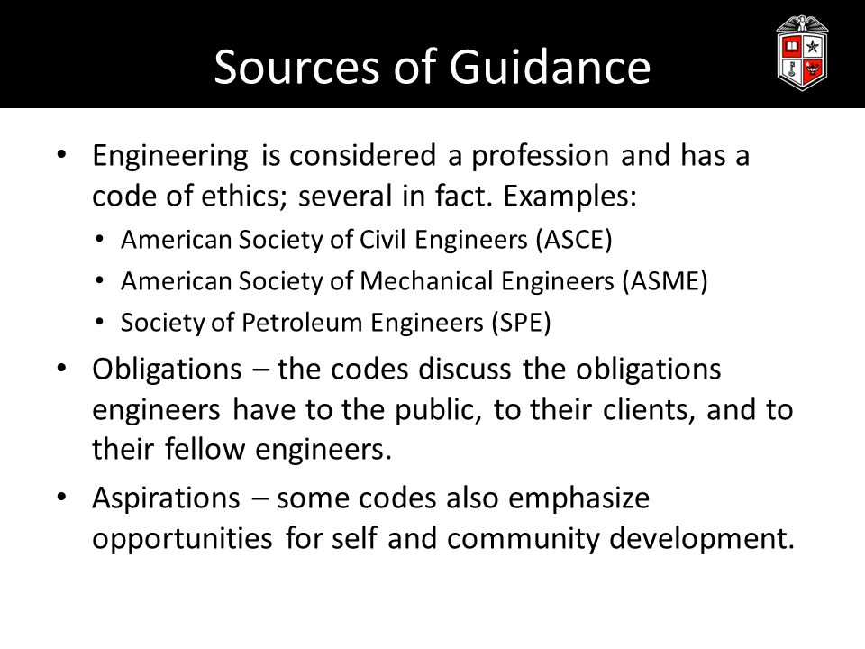 Sources of Guidance Engineering is considered a profession and has a code of ethics; several in fact. Examples: