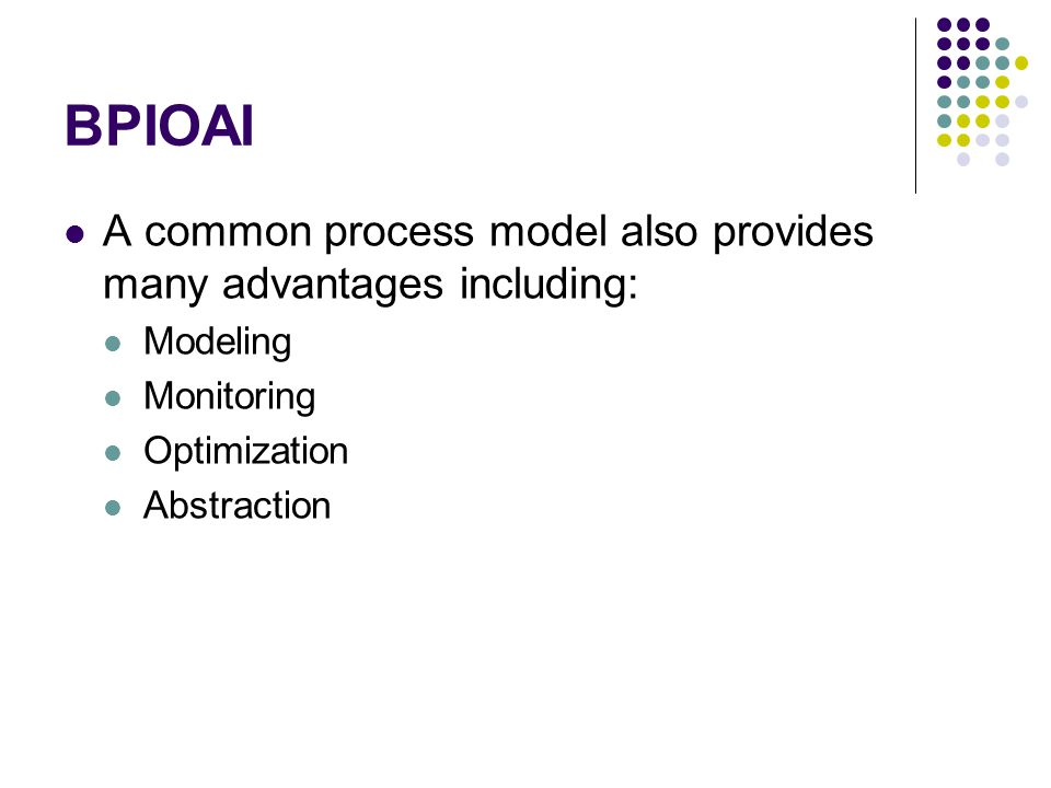 BPIOAI A common process model also provides many advantages including: