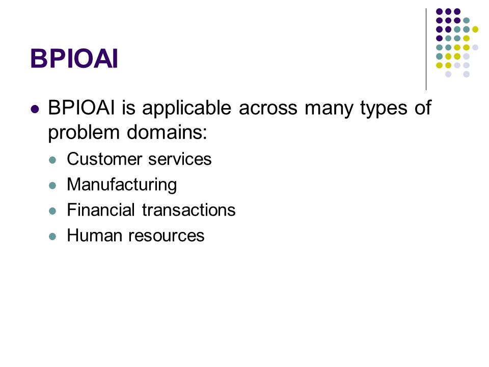 BPIOAI BPIOAI is applicable across many types of problem domains:
