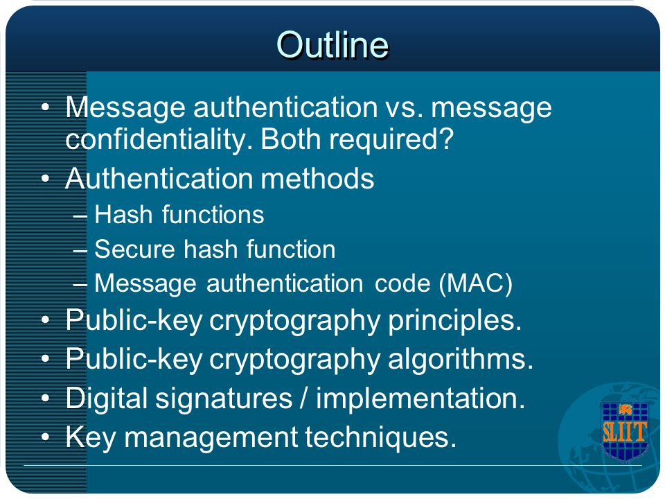 Outline Message authentication vs. message confidentiality. Both required Authentication methods.