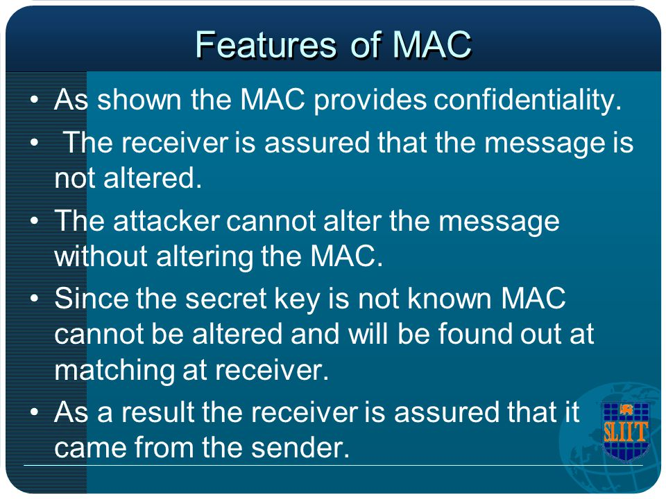 Features of MAC As shown the MAC provides confidentiality.