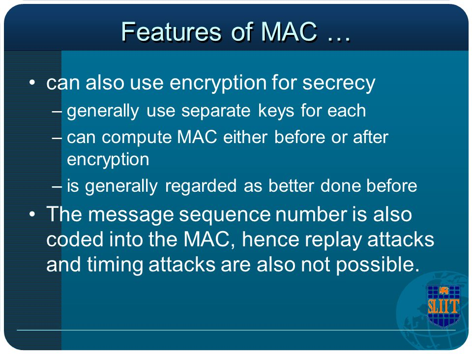 Features of MAC … can also use encryption for secrecy
