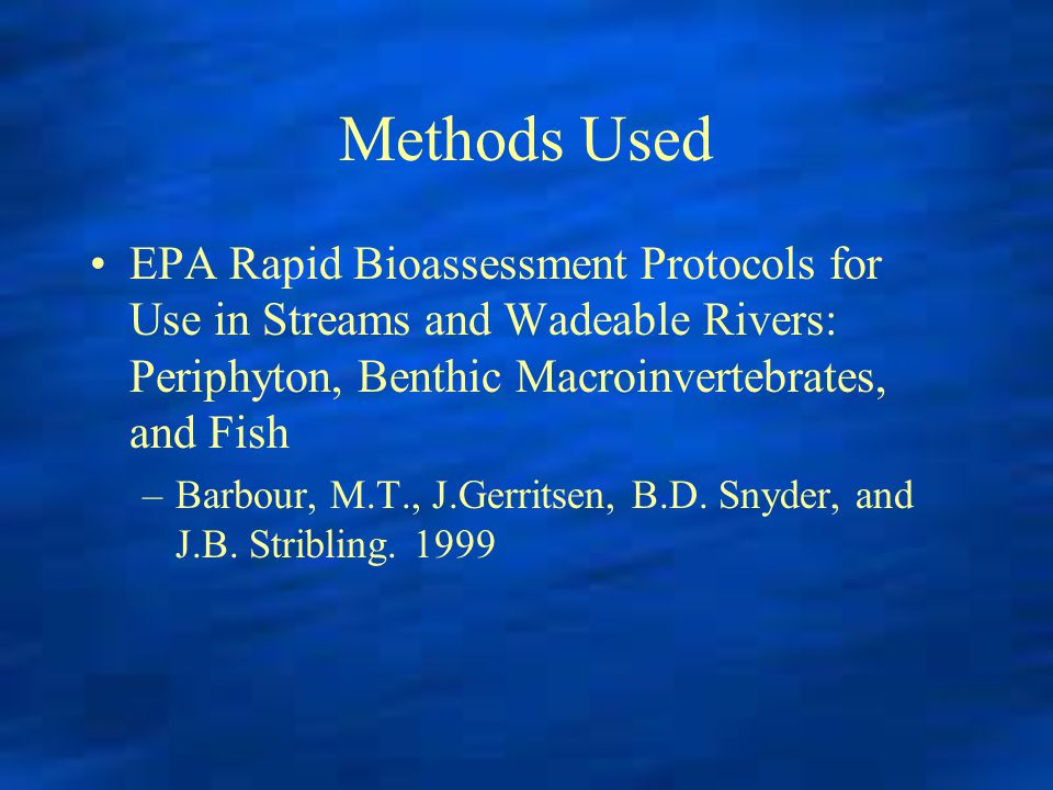 Methods Used EPA Rapid Bioassessment Protocols for Use in Streams and Wadeable Rivers: Periphyton, Benthic Macroinvertebrates, and Fish.
