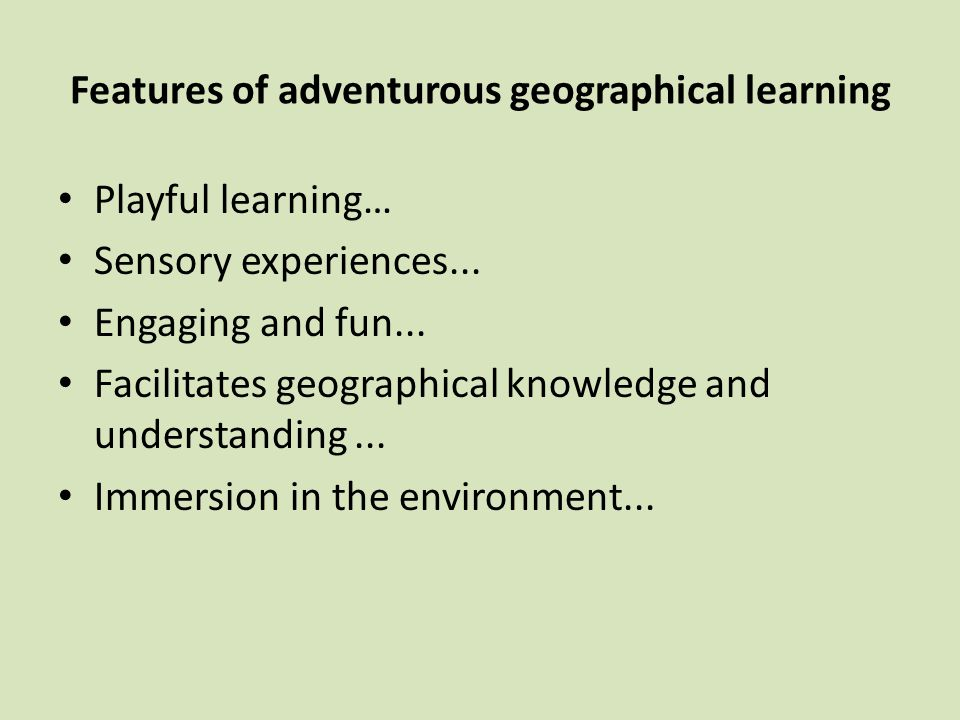 Features of adventurous geographical learning