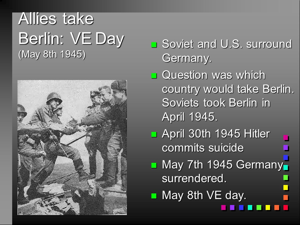 Allies take Berlin: VE Day (May 8th 1945)
