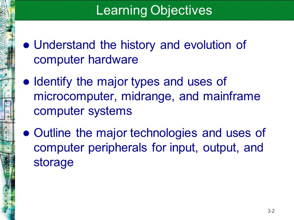 Learning Objectives Understand the history and evolution of computer hardware.