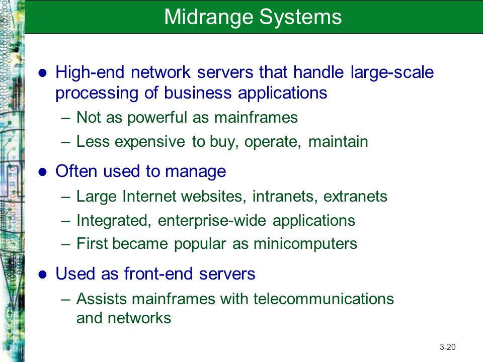 Midrange Systems High-end network servers that handle large-scale processing of business applications.